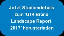 Jetzt Studiendetails zum 'GfK Brand Landscape Report 2017' herunterladen